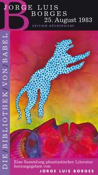 »Die Bibliothek von Babel«, Band 5: »25. August 1983« von Jorge Luis Borges; Edition Büchergilde Gutenberg. Umschlagszier von Bernhard Jäger