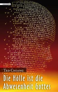 Ted Chiang: »Die Hölle ist die Abwesenheit Gottes«, Golkonda Verlag 2011